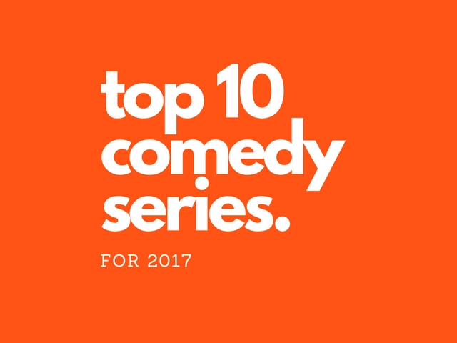 Top Ten Comedy Television Series in 2017
